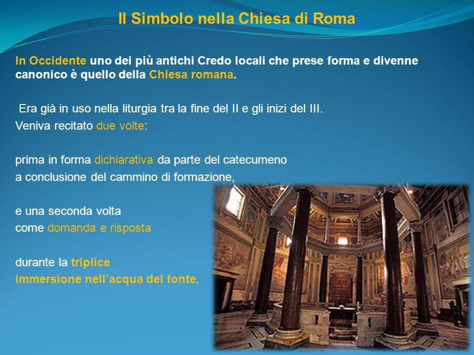 Il Simbolo nella Chiesa di Roma In Occidente uno dei più antichi Credo locali che prese forma e divenne canonico è quello della Chiesa romana. Era già