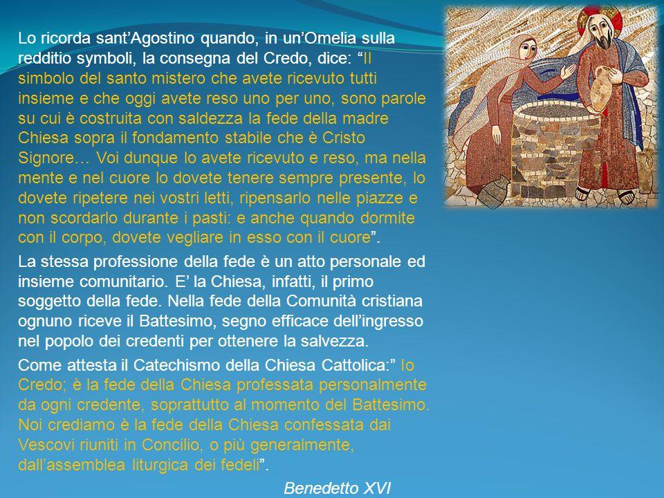 Lo ricorda santAgostino quando, in unOmelia sulla redditio symboli, la consegna del Credo, dice: Il simbolo del santo mistero che avete ricevuto tutti