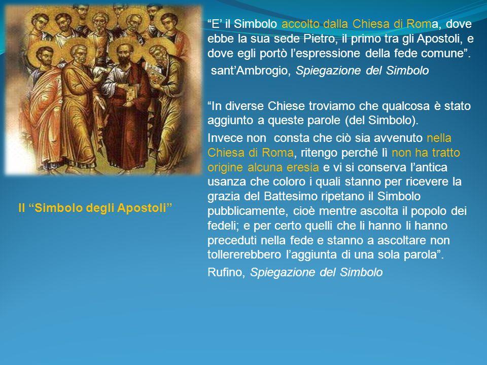 E il Simbolo accolto dalla Chiesa di Roma, dove ebbe la sua sede Pietro, il primo tra gli Apostoli, e dove egli portò lespressione della fede comune.