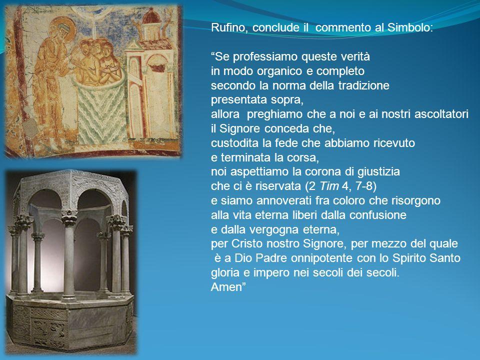 Rufino, conclude il commento al Simbolo: Se professiamo queste verità in modo organico e completo secondo la norma della tradizione presentata sopra,