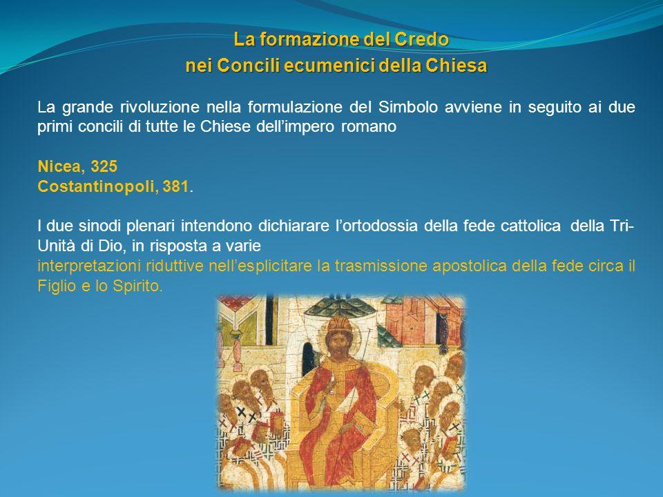 La formazione del Credo nei Concili ecumenici della Chiesa La grande rivoluzione nella formulazione del Simbolo avviene in seguito ai due primi concil