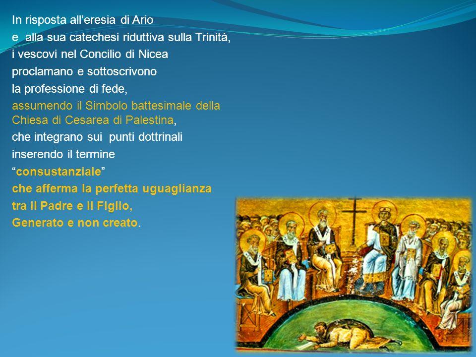 In risposta alleresia di Ario e alla sua catechesi riduttiva sulla Trinità, i vescovi nel Concilio di Nicea proclamano e sottoscrivono la professione