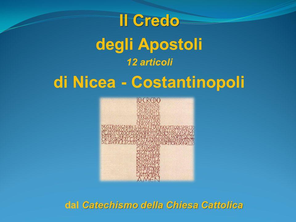 Il Credo degli Apostoli 12 articoli di Nicea - Costantinopoli Catechismo della Chiesa Cattolica dal Catechismo della Chiesa Cattolica