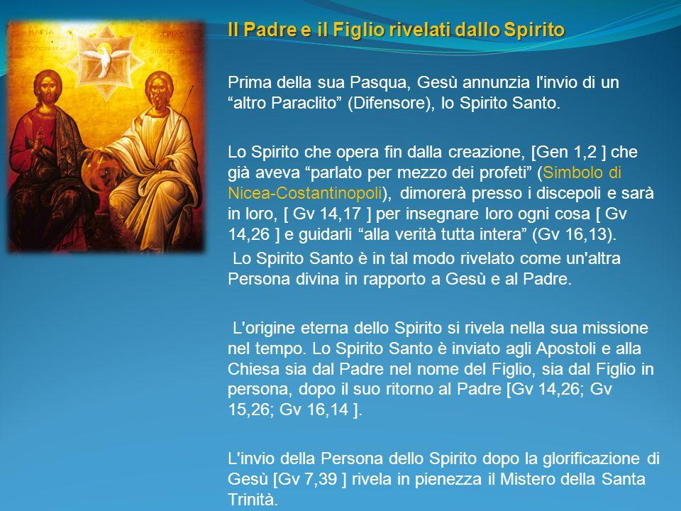 Il Padre e il Figlio rivelati dallo Spirito Prima della sua Pasqua, Gesù annunzia l'invio di un altro Paraclito (Difensore), lo Spirito Santo. Lo Spir