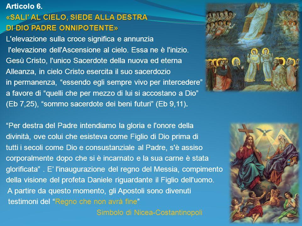 Articolo 6. «SALI' AL CIELO, SIEDE ALLA DESTRA DI DIO PADRE ONNIPOTENTE» L'elevazione sulla croce significa e annunzia l'elevazione dell'Ascensione al
