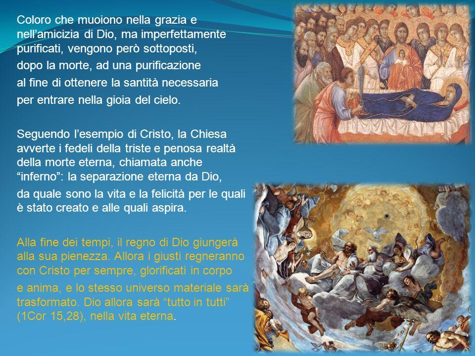 Coloro che muoiono nella grazia e nellamicizia di Dio, ma imperfettamente purificati, vengono però sottoposti, dopo la morte, ad una purificazione al
