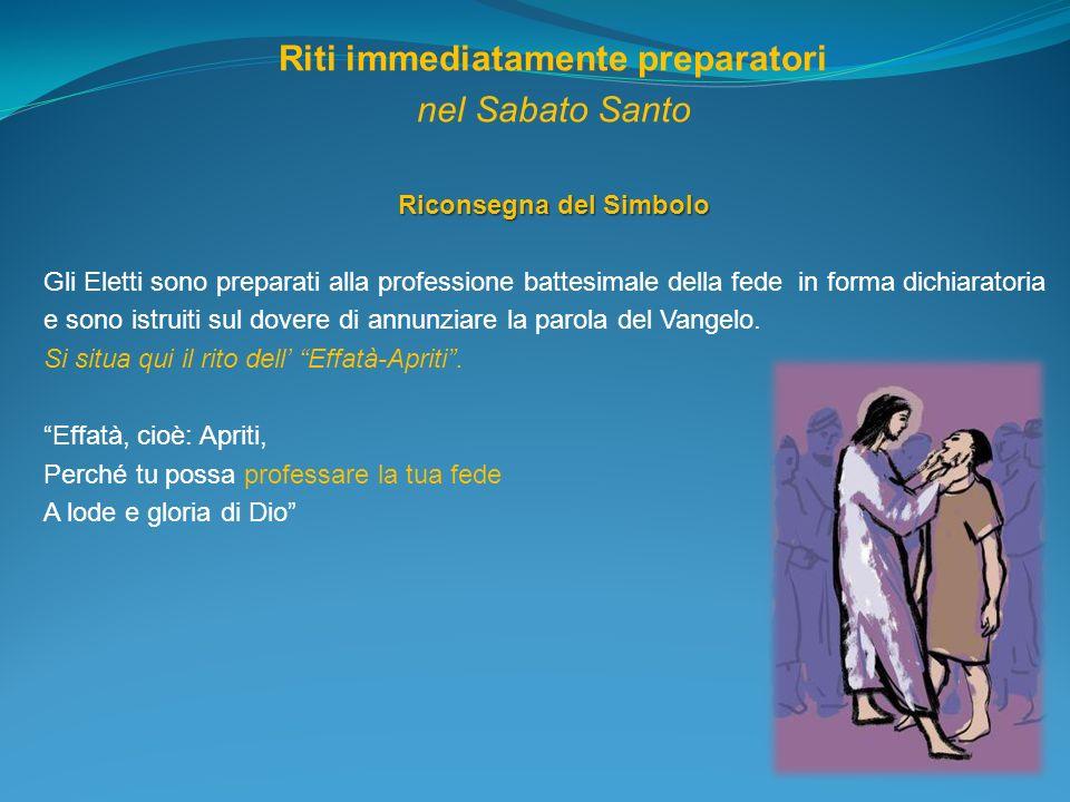 Riti immediatamente preparatori nel Sabato Santo Riconsegna del Simbolo Gli Eletti sono preparati alla professione battesimale della fede in forma dic
