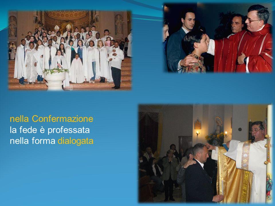 nella Confermazione la fede è professata nella forma dialogata