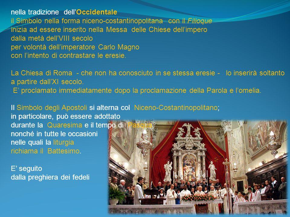 nella tradizione dellOccidentale il Simbolo nella forma niceno-costantinopolitana con il Filioque inizia ad essere inserito nella Messa delle Chiese d