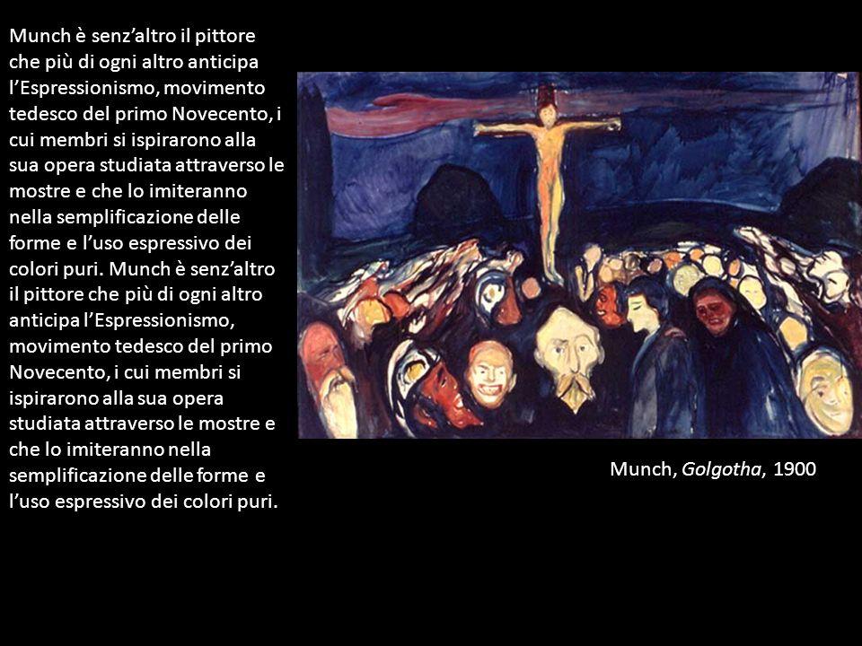 Nella pittura di Munch troviamo anticipati tutti i grandi temi del successivo Espressionismo: dallangoscia esistenziale, alla crisi dei valori etici e religiosi, dalla solitudine umana allincombere della morte, dalla incertezza del futuro alla disumanizzazione di una società borghese e militarista.
