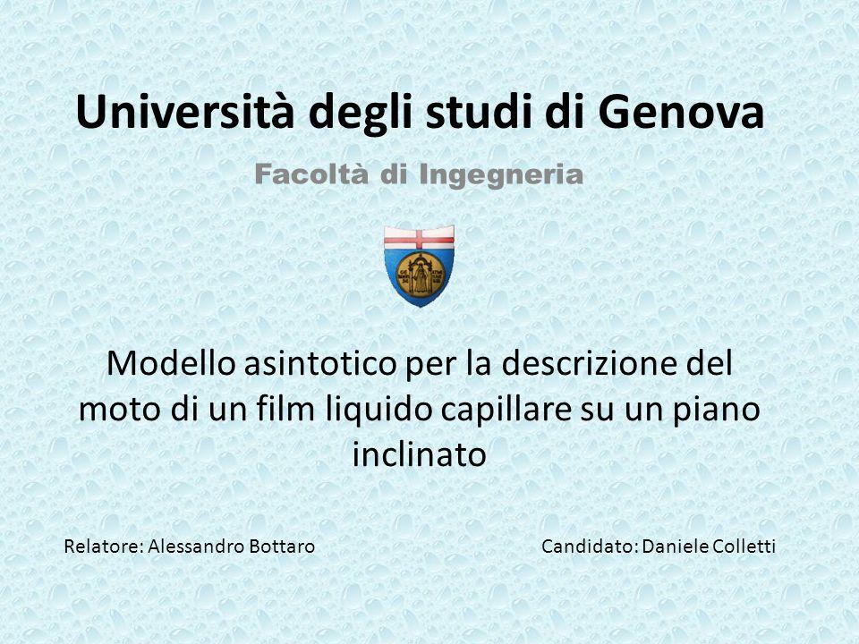 Facoltà di Ingegneria Università degli studi di Genova Modello asintotico per la descrizione del moto di un film liquido capillare su un piano inclina