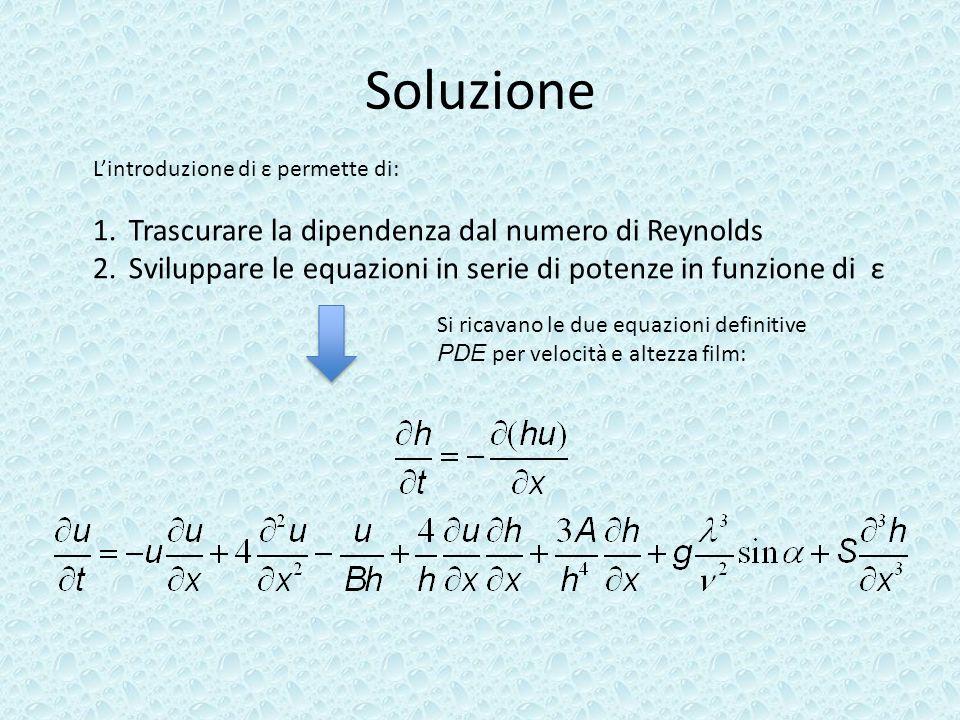 Soluzione Lintroduzione di ε permette di: 1.Trascurare la dipendenza dal numero di Reynolds 2.Sviluppare le equazioni in serie di potenze in funzione