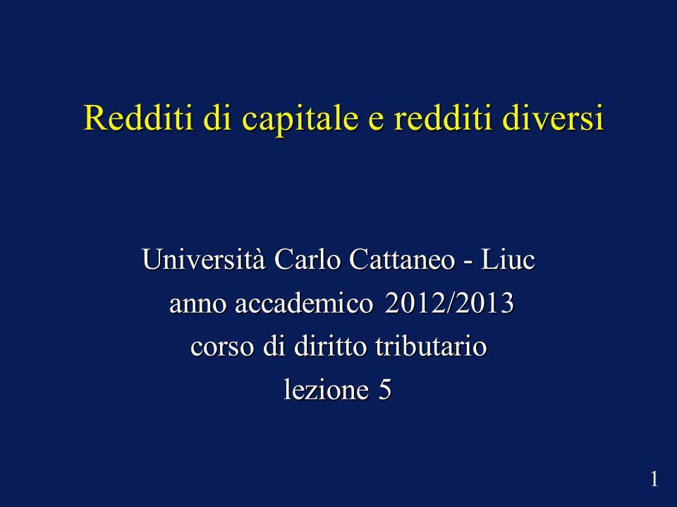 Redditi di capitale e redditi diversi Università Carlo Cattaneo - Liuc anno accademico 2012/2013 anno accademico 2012/2013 corso di diritto tributario