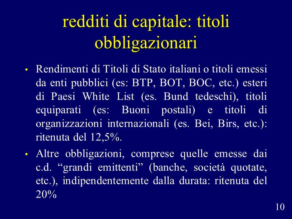 redditi di capitale: titoli obbligazionari Rendimenti di Titoli di Stato italiani o titoli emessi da enti pubblici (es: BTP, BOT, BOC, etc.) esteri di