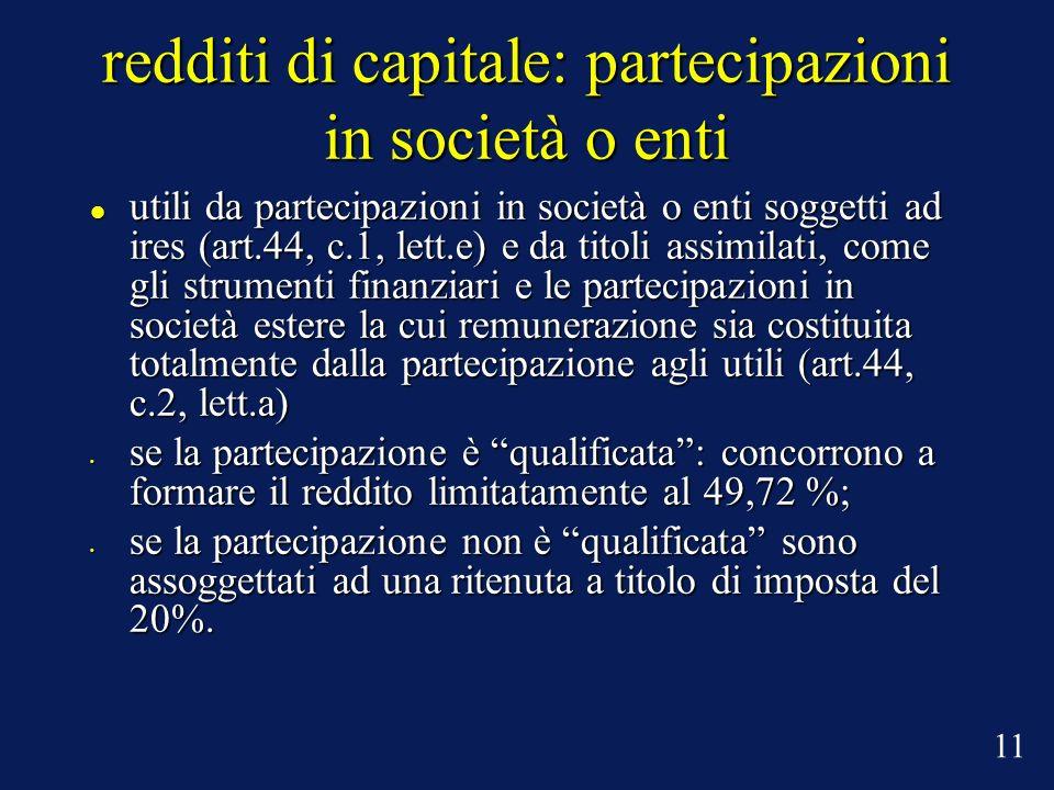 redditi di capitale: partecipazioni in società o enti utili da partecipazioni in società o enti soggetti ad ires (art.44, c.1, lett.e) e da titoli ass