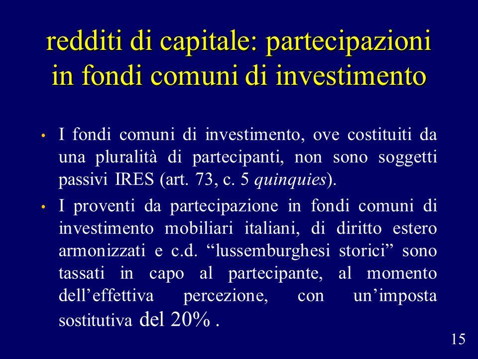 redditi di capitale: partecipazioni in fondi comuni di investimento I fondi comuni di investimento, ove costituiti da una pluralità di partecipanti, n