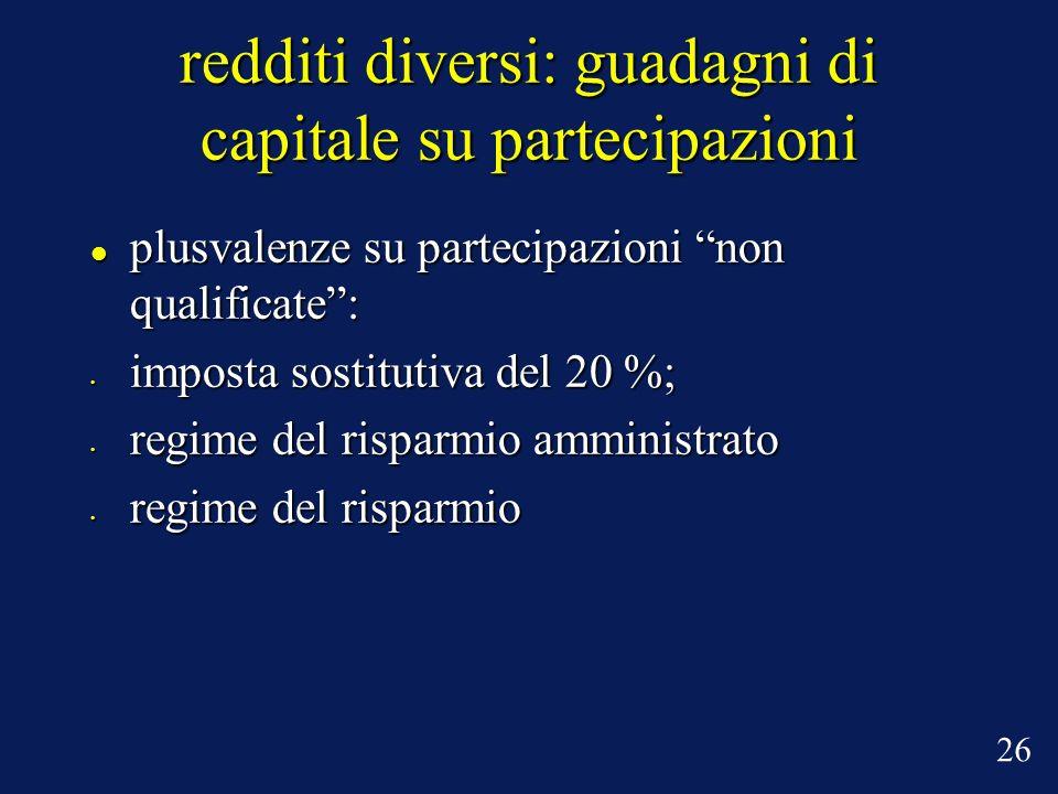 plusvalenze su partecipazioni non qualificate: plusvalenze su partecipazioni non qualificate: imposta sostitutiva del 20 %; imposta sostitutiva del 20