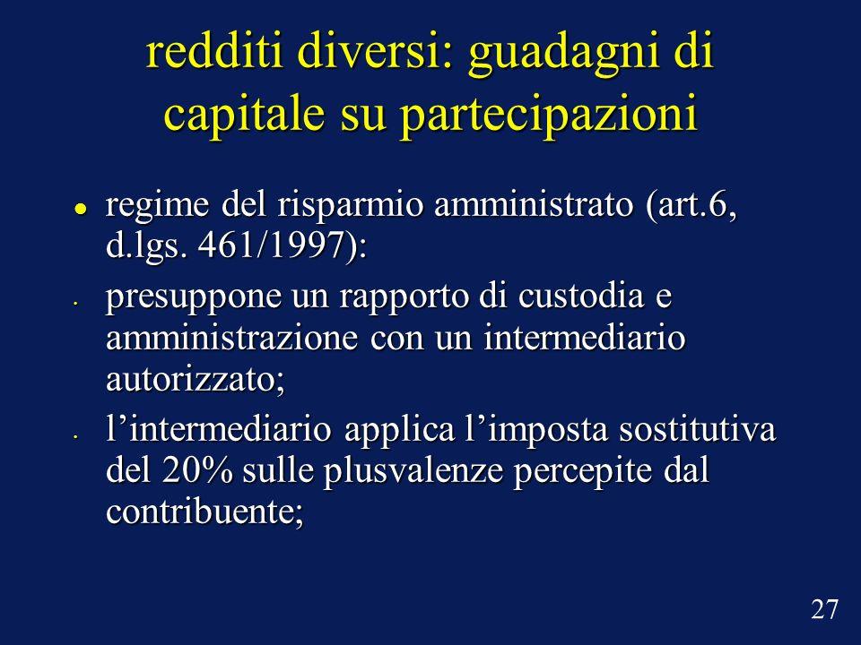 redditi diversi: guadagni di capitale su partecipazioni regime del risparmio amministrato (art.6, d.lgs. 461/1997): regime del risparmio amministrato
