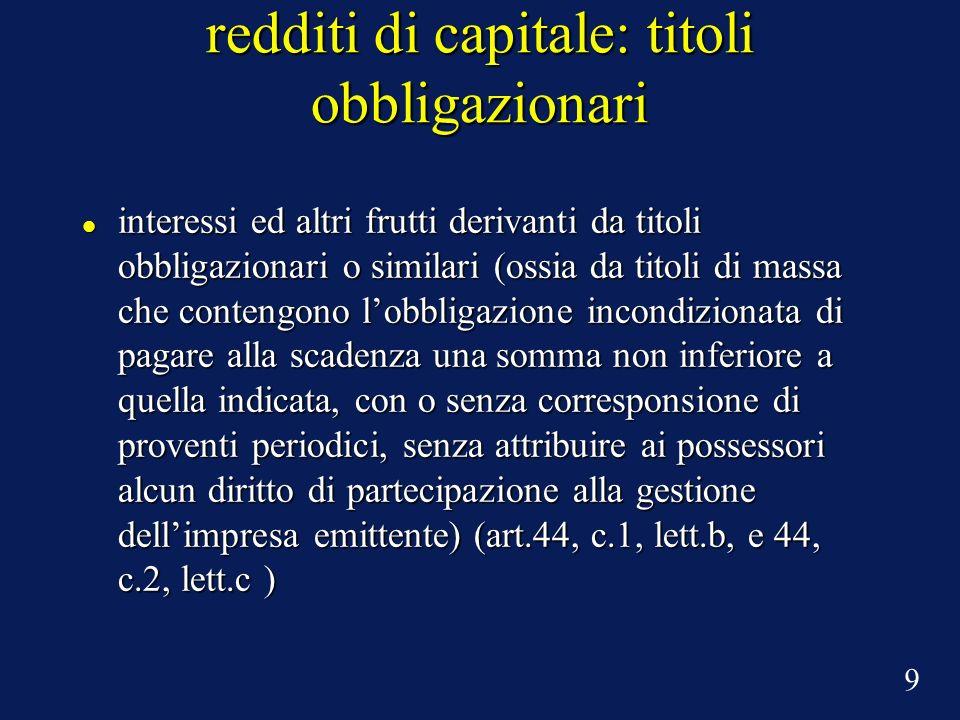 redditi di capitale: titoli obbligazionari Rendimenti di Titoli di Stato italiani o titoli emessi da enti pubblici (es: BTP, BOT, BOC, etc.) esteri di Paesi White List (es.