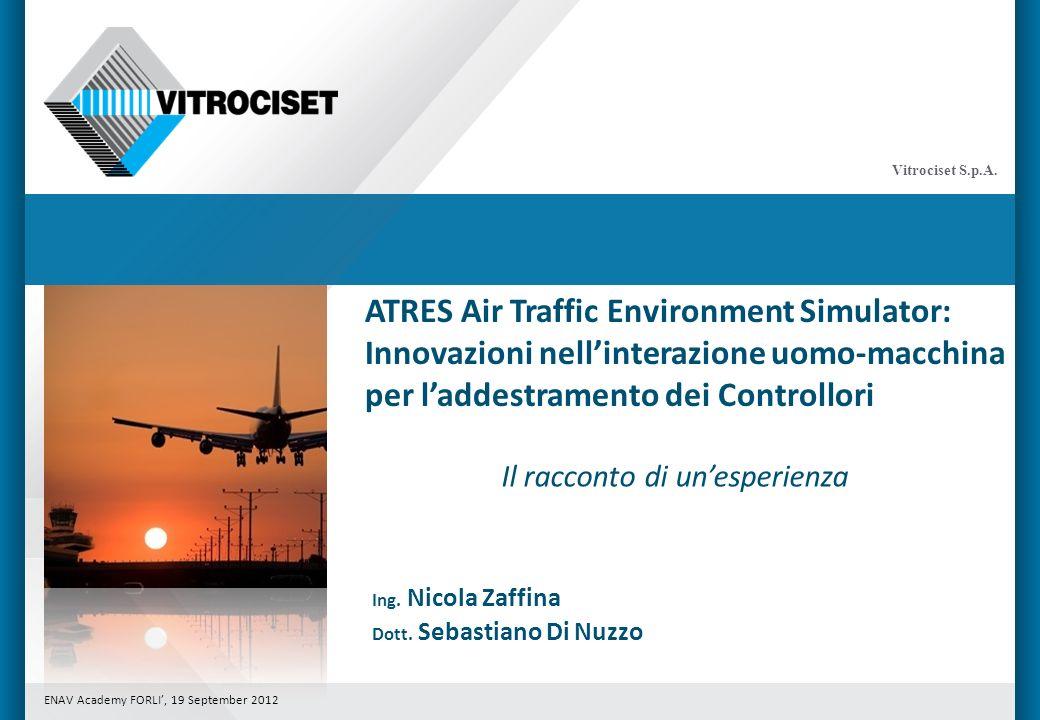 Vitrociset S.p.A. ENAV Academy FORLI, 19 September 2012 ATRES Air Traffic Environment Simulator: Innovazioni nellinterazione uomo-macchina per laddest