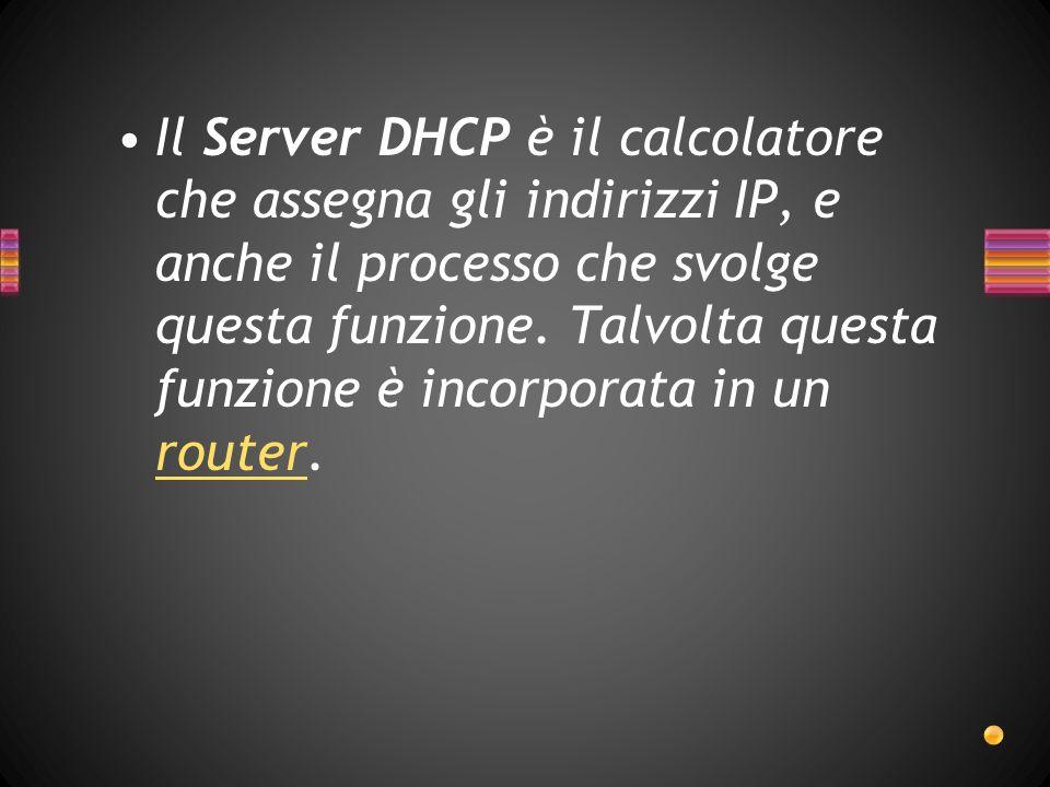 Il Server DHCP è il calcolatore che assegna gli indirizzi IP, e anche il processo che svolge questa funzione.