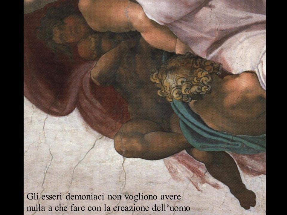 Gli esseri demoniaci non vogliono avere nulla a che fare con la creazione delluomo