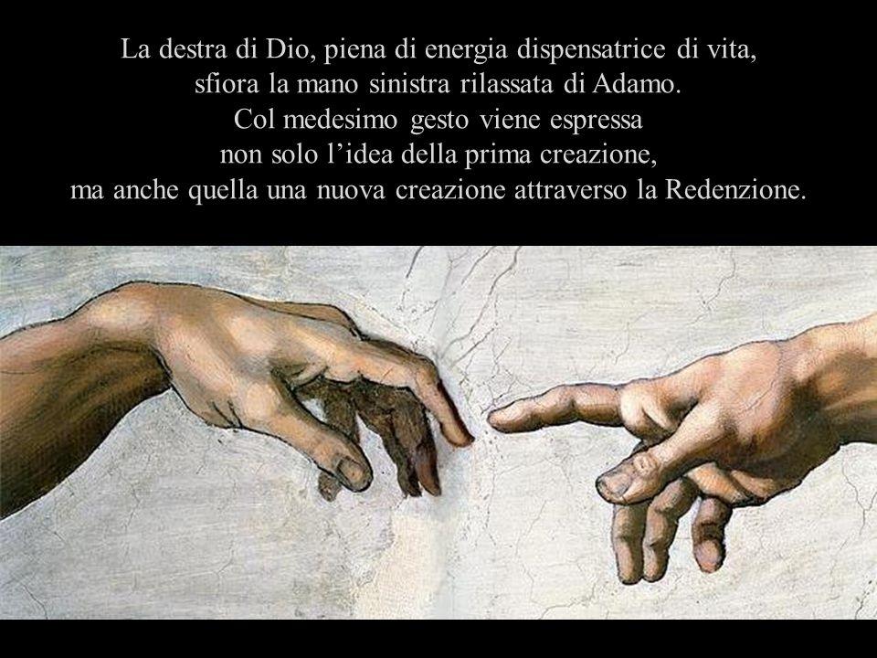 La destra di Dio, piena di energia dispensatrice di vita, sfiora la mano sinistra rilassata di Adamo.