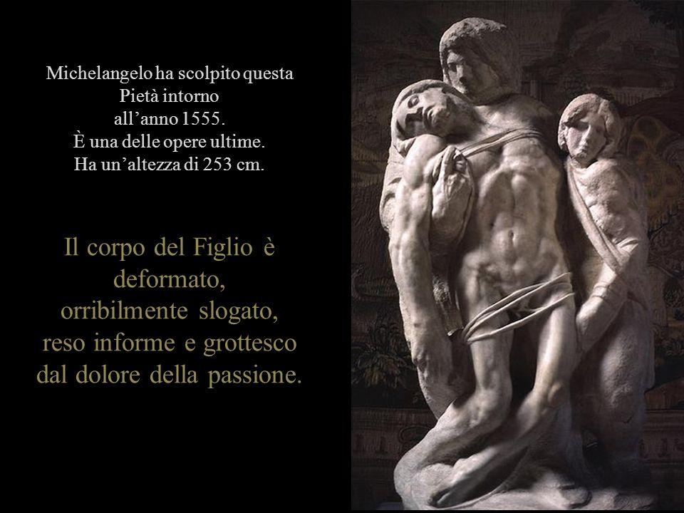 Michelangelo ha scolpito questa Pietà intorno allanno 1555.