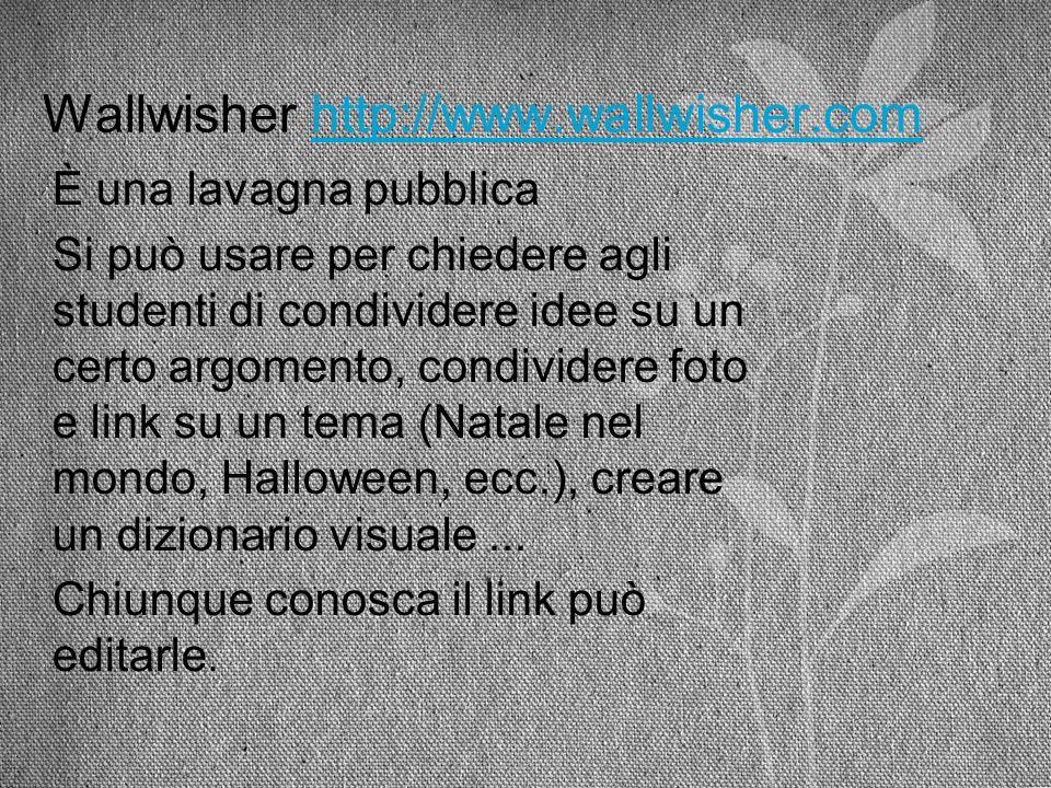 Wallwisher http://www.wallwisher.comhttp://www.wallwisher.com È una lavagna pubblica Si può usare per chiedere agli studenti di condividere idee su un