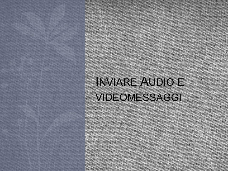 I NVIARE A UDIO E VIDEOMESSAGGI