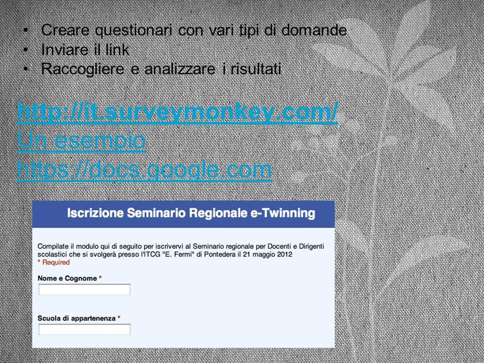 http://it.surveymonkey.com/ Un esempio https://docs.google.com Creare questionari con vari tipi di domande Inviare il link Raccogliere e analizzare i