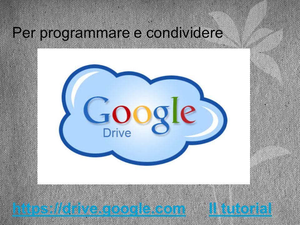 Per programmare e condividere https://drive.google.com Il tutorial