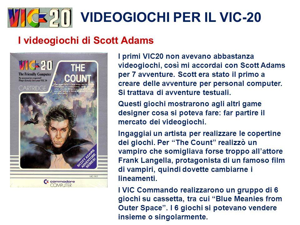 I primi VIC20 non avevano abbastanza videogiochi, così mi accordai con Scott Adams per 7 avventure. Scott era stato il primo a creare delle avventure