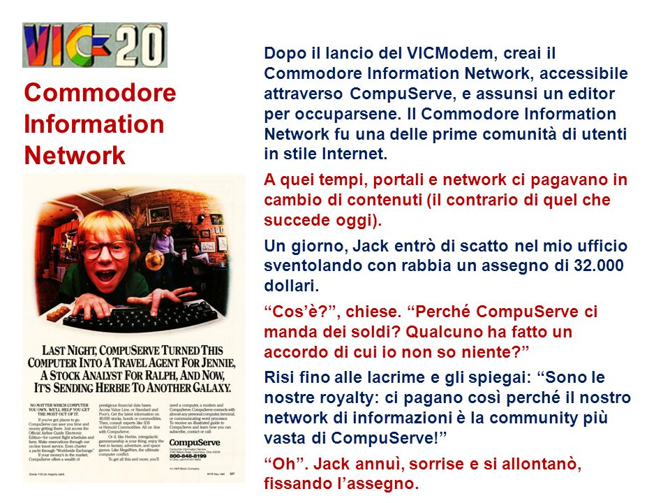 Commodore Information Network Dopo il lancio del VICModem, creai il Commodore Information Network, accessibile attraverso CompuServe, e assunsi un editor per occuparsene.