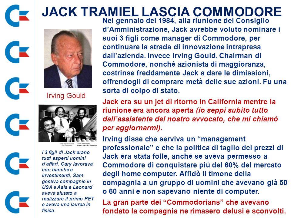 Nel gennaio del 1984, alla riunione del Consiglio dAmministrazione, Jack avrebbe voluto nominare i suoi 3 figli come manager di Commodore, per continu
