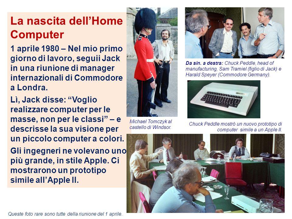 La nascita dellHome Computer 1 aprile 1980 – Nel mio primo giorno di lavoro, seguii Jack in una riunione di manager internazionali di Commodore a Lond