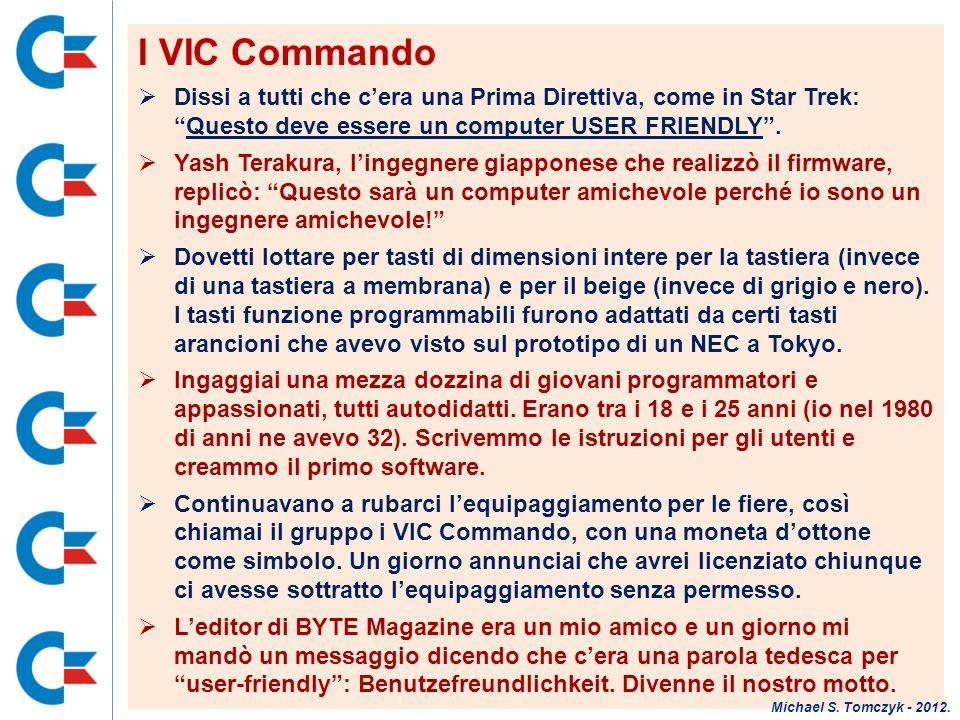 I VIC Commando Dissi a tutti che cera una Prima Direttiva, come in Star Trek:Questo deve essere un computer USER FRIENDLY. Yash Terakura, lingegnere g