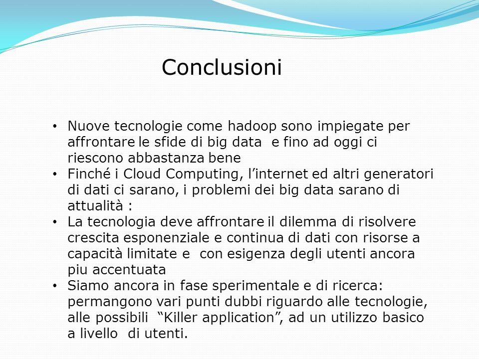 Conclusioni Nuove tecnologie come hadoop sono impiegate per affrontare le sfide di big data e fino ad oggi ci riescono abbastanza bene Finché i Cloud