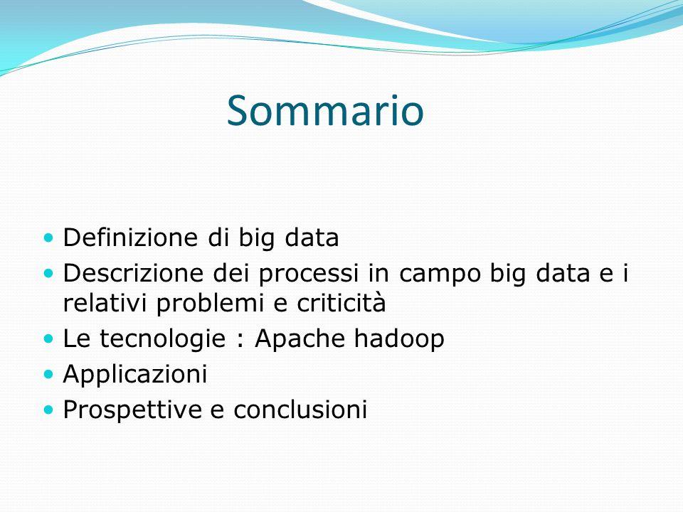 Sommario Definizione di big data Descrizione dei processi in campo big data e i relativi problemi e criticità Le tecnologie : Apache hadoop Applicazio