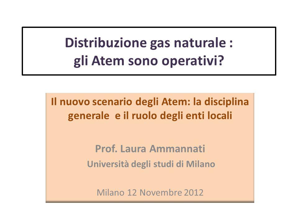 Distribuzione gas naturale : gli Atem sono operativi? Il nuovo scenario degli Atem: la disciplina generale e il ruolo degli enti locali Prof. Laura Am