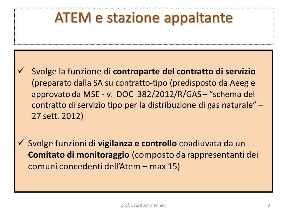 ATEM e stazione appaltante Svolge la funzione di controparte del contratto di servizio ( preparato dalla SA su contratto-tipo (predisposto da Aeeg e a