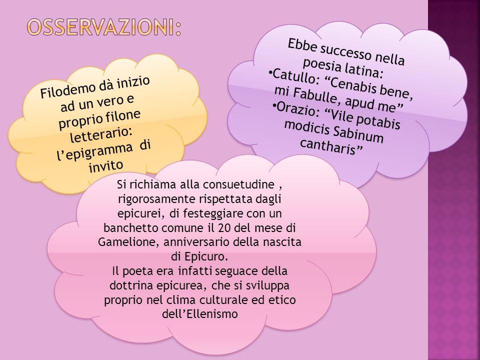 Filodemo dà inizio ad un vero e proprio filone letterario: lepigramma di invito Ebbe successo nella poesia latina: Catullo: Cenabis bene, mi Fabulle,