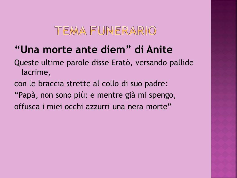 Una morte ante diem di Anite Queste ultime parole disse Eratò, versando pallide lacrime, con le braccia strette al collo di suo padre: Papà, non sono