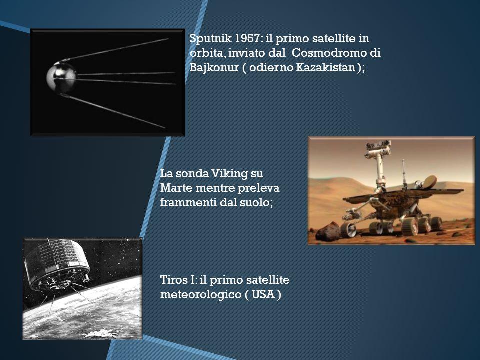 Sputnik 1957: il primo satellite in orbita, inviato dal Cosmodromo di Bajkonur ( odierno Kazakistan ); La sonda Viking su Marte mentre preleva frammen