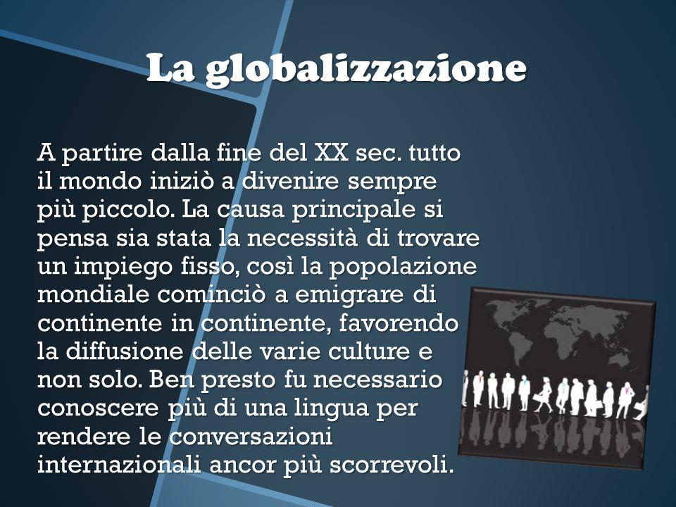 La globalizzazione A partire dalla fine del XX sec. tutto il mondo iniziò a divenire sempre più piccolo. La causa principale si pensa sia stata la nec