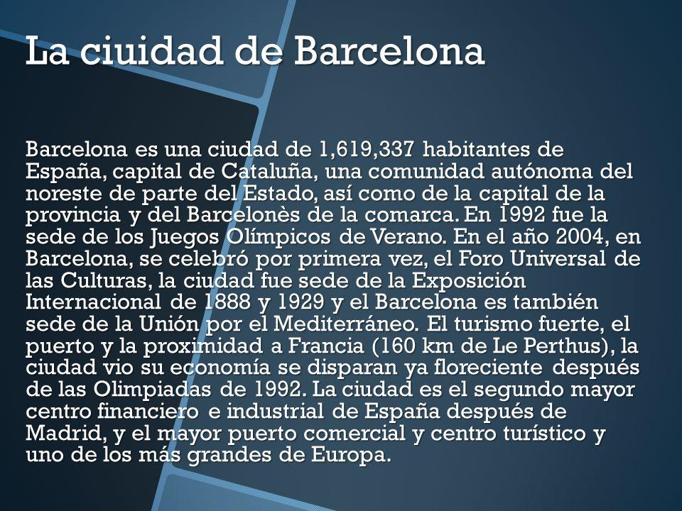 La ciuidad de Barcelona Barcelona es una ciudad de 1,619,337 habitantes de España, capital de Cataluña, una comunidad autónoma del noreste de parte de