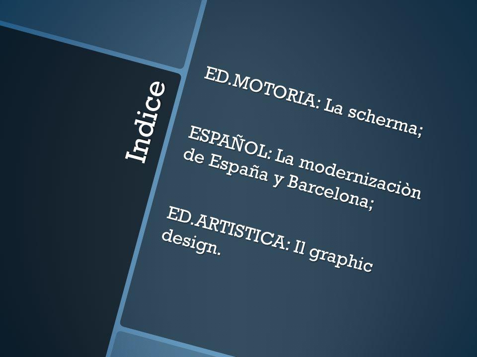 Indice ED.MOTORIA: La scherma; ESPAÑOL: La modernizaciòn de España y Barcelona; ED.ARTISTICA: Il graphic design.