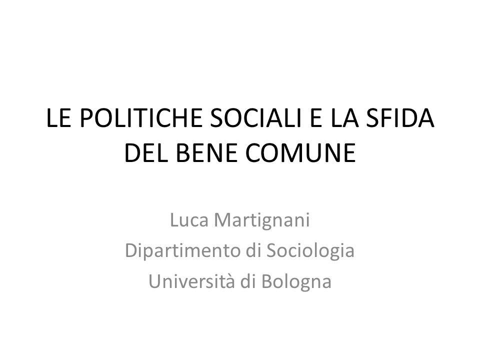 LE POLITICHE SOCIALI E LA SFIDA DEL BENE COMUNE Luca Martignani Dipartimento di Sociologia Università di Bologna