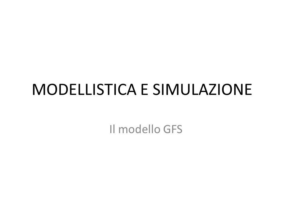 MODELLISTICA E SIMULAZIONE Il modello GFS