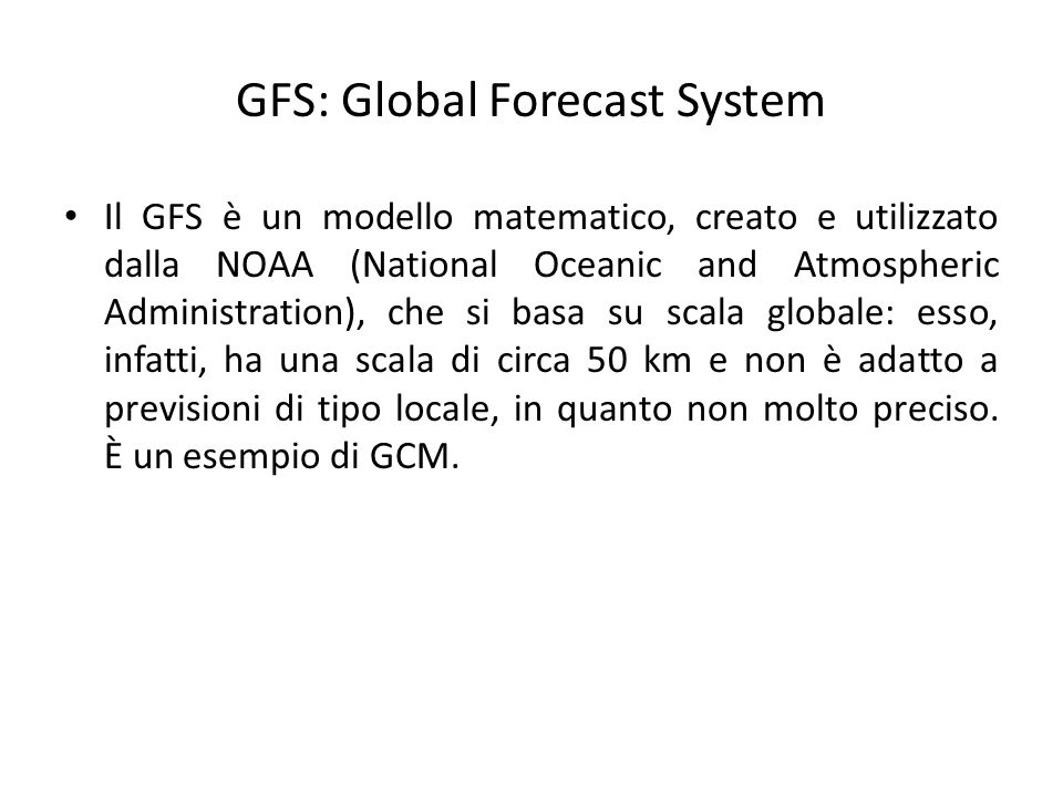 GFS: Global Forecast System Il GFS è un modello matematico, creato e utilizzato dalla NOAA (National Oceanic and Atmospheric Administration), che si b